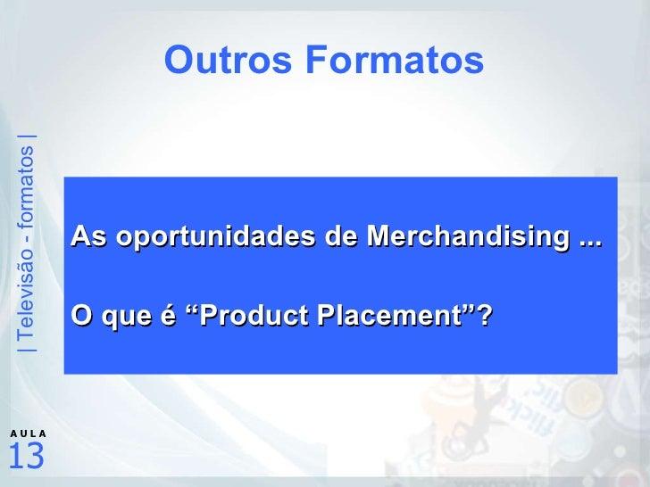 "Outros Formatos <ul><li>As oportunidades de Merchandising ... </li></ul><ul><li>O que é ""Product Placement""? </li></ul>"