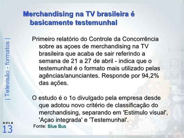 <ul><li>Merchandising na TV brasileira é basicamente testemunhal </li></ul><ul><ul><li>Primeiro relatório do Controle da C...