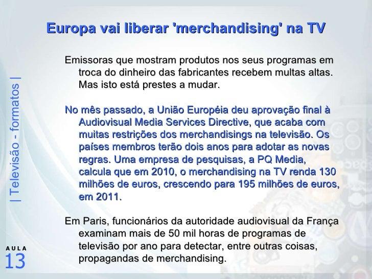 <ul><li>Europa vai liberar 'merchandising' na TV </li></ul><ul><ul><li>Emissoras que mostram produtos nos seus programas e...