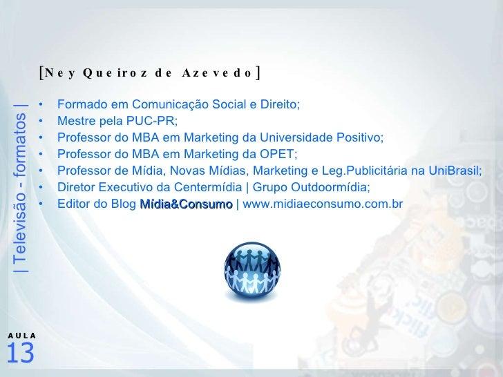 <ul><li>[Ney Queiroz de Azevedo] </li></ul><ul><li>Formado em Comunicação Social e Direito; </li></ul><ul><li>Mestre pela ...