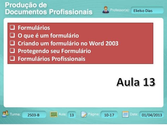 Turma: 2503-B Aula: 10 Pág: 10 a 17 Data: 18-jan-12  2503-B 13 10-17 01/04/2013  Instrutor: Ricardo Paladini Matos  Eliels...