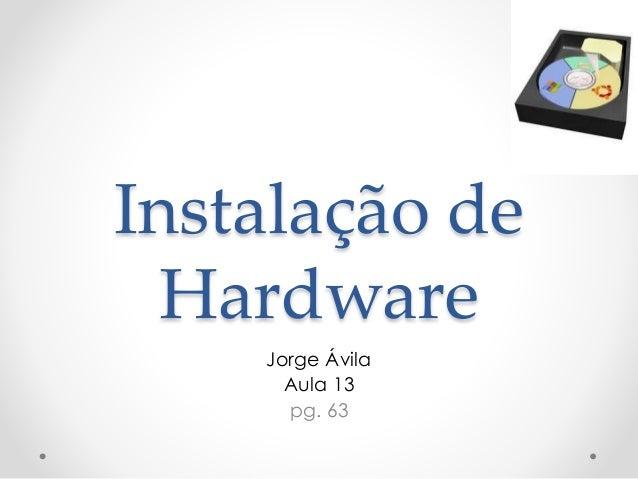 Instalação de Hardware Jorge Ávila Aula 13 pg. 63