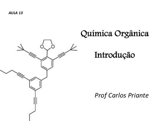 Química Orgânica Introdução Prof Carlos Priante AULA 13