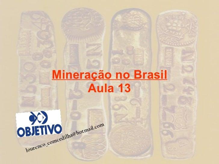 Mineração no Brasil Aula 13 [email_address]