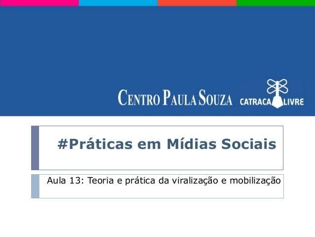 #Práticas em Mídias SociaisAula 13: Teoria e prática da viralização e mobilização