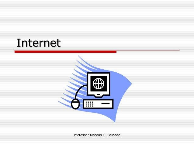Internet                Professor Mateus C. Peinado