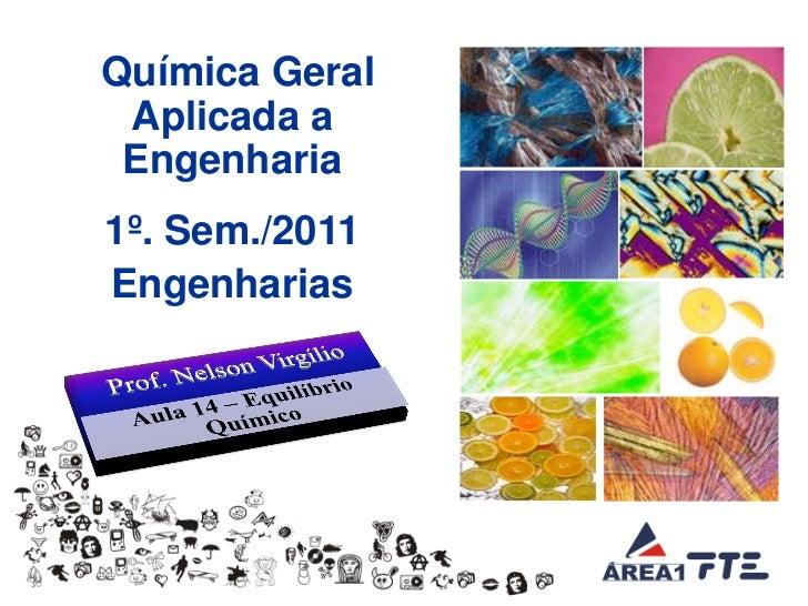 Química Geral          Aplicada a          Engenharia          1º. Sem./2011          Engenharias© Prof. Nelson Virgilio  ...