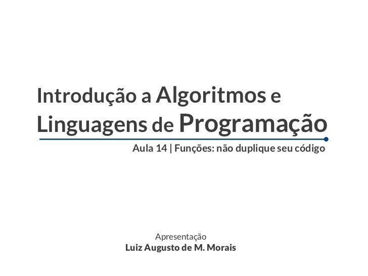 Introdução a Algoritmos eLinguagens de Programação        Aula 14 | Funções: não duplique seu código             Apresenta...