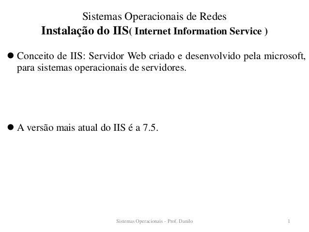 Instalação do IIS( Internet Information Service )  Conceito de IIS: Servidor Web criado e desenvolvido pela microsoft, pa...