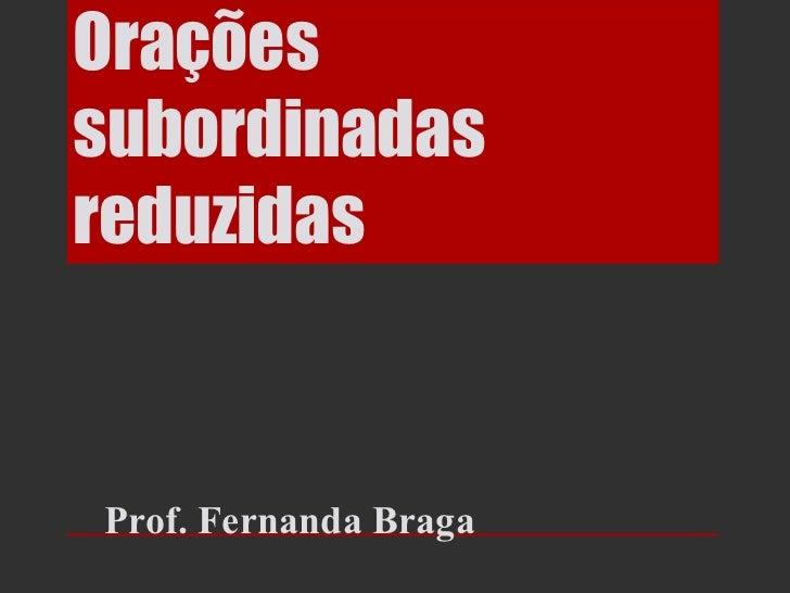 OraçõessubordinadasreduzidasProf. Fernanda Braga