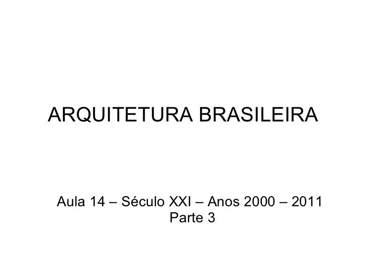 ARQUITETURA BRASILEIRA Aula 14 – Século XXI – Anos 2000 – 2011 Parte 3