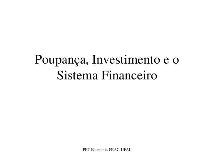 Poupança, Investimento e o   Sistema Financeiro        PET-Economia FEAC-UFAL