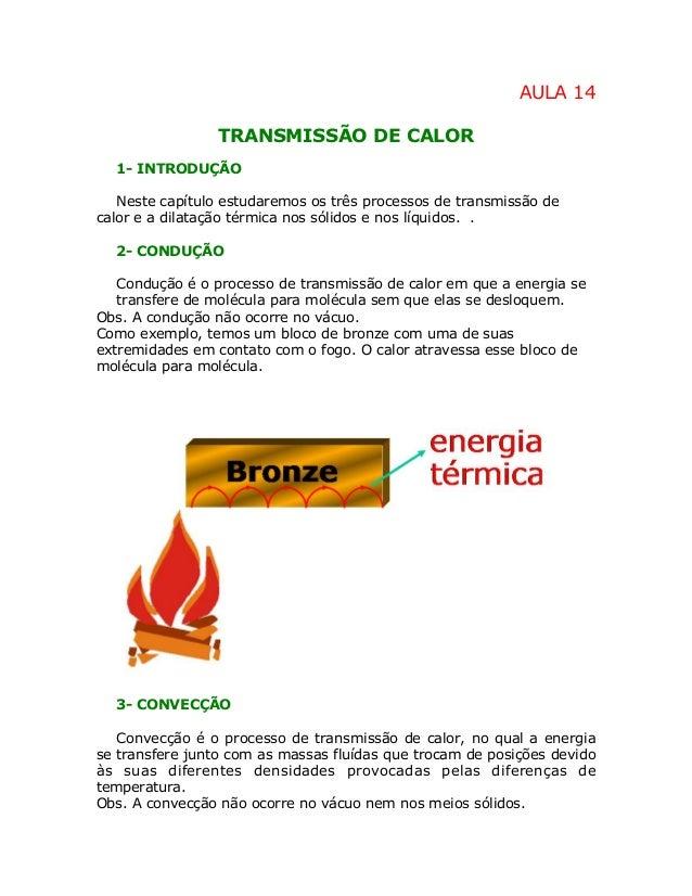 AULA 14 TRANSMISSÃO DE CALOR 1- INTRODUÇÃO Neste capítulo estudaremos os três processos de transmissão de calor e a dilata...