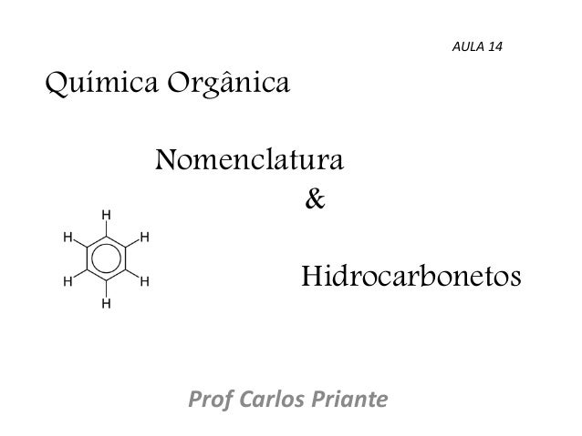 Química Orgânica Nomenclatura & Hidrocarbonetos Prof Carlos Priante AULA 14