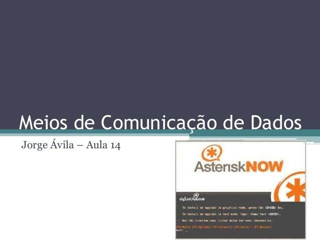 Meios de Comunicação de Dados Jorge Ávila – Aula 14