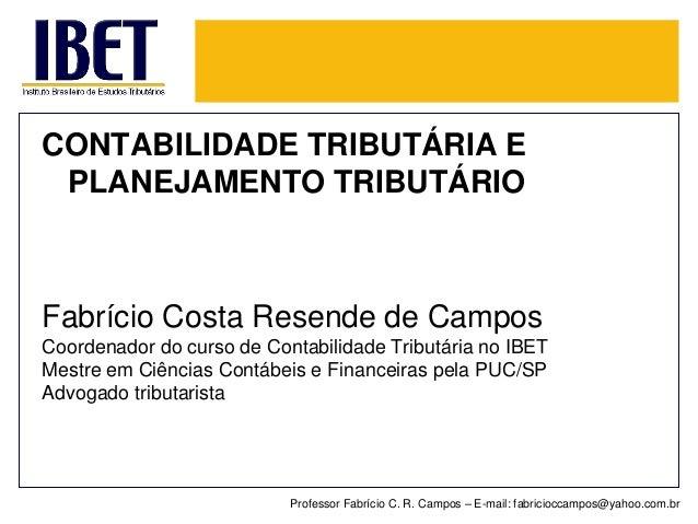 CONTABILIDADE TRIBUTÁRIA E PLANEJAMENTO TRIBUTÁRIO  Fabrício Costa Resende de Campos  CoordenadordocursodeContabilidadeTri...