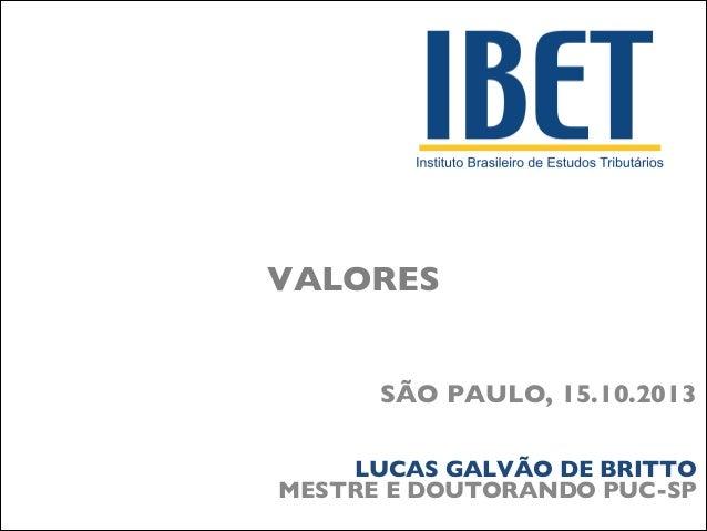 VALORES SÃO PAULO, 15.10.2013   LUCAS GALVÃO DE BRITTO MESTRE E DOUTORANDO PUC-SP