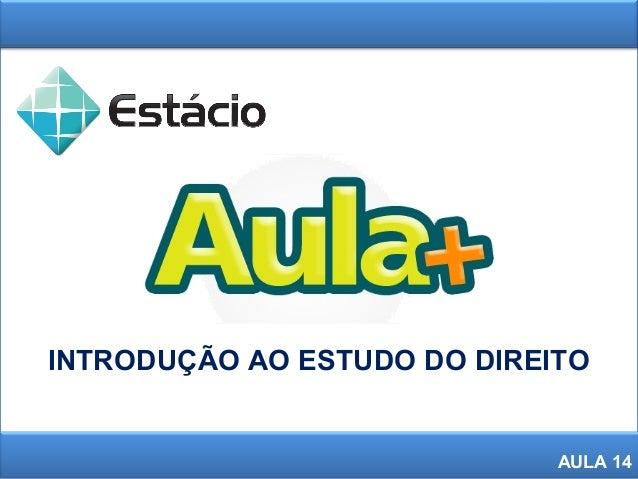 1 INTRODUÇÃO AO ESTUDO DO DIREITO AULA 14