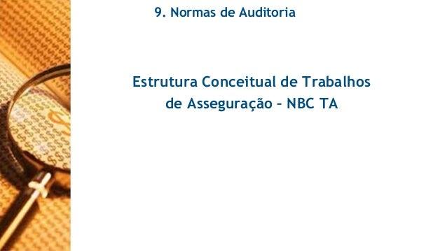 9. Normas de Auditoria  Estrutura Conceitual de Trabalhos  de Asseguração – NBC TA
