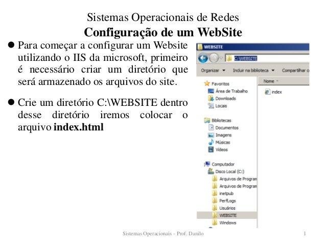 Configuração de um WebSite  Para começar a configurar um Website utilizando o IIS da microsoft, primeiro é necessário cri...