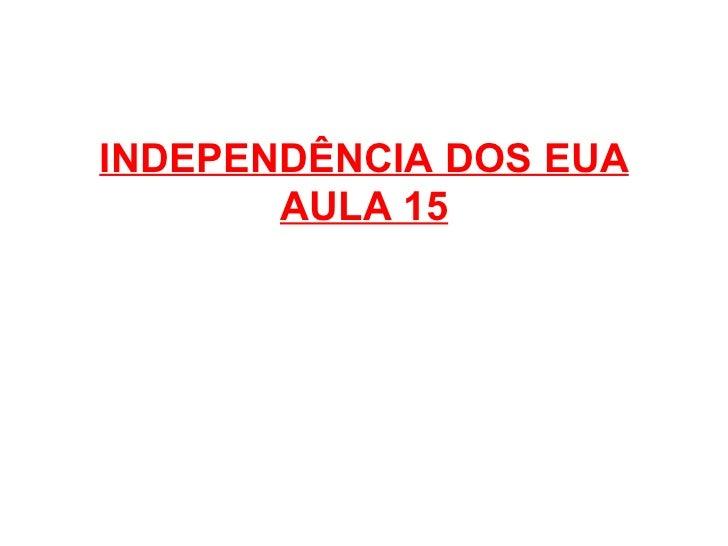 INDEPENDÊNCIA DOS EUA AULA 15