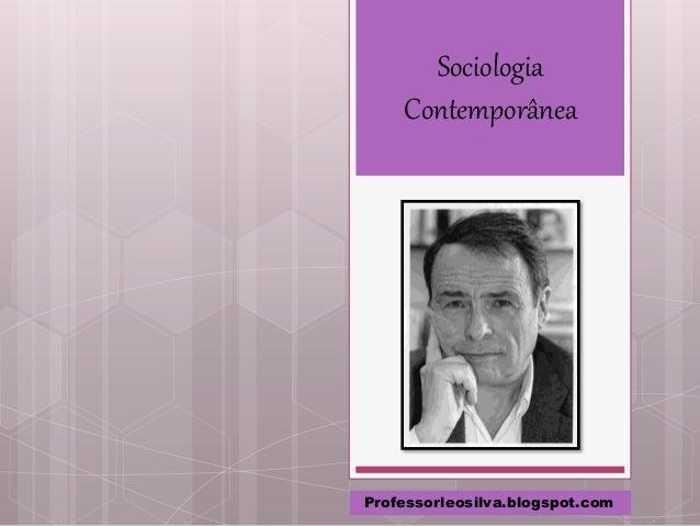 Sociologia Contemporânea Professorleosilva.blogspot.com