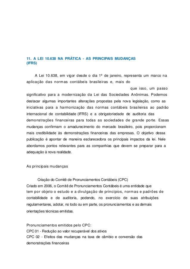 11. A LEI 10.638 NA PRÁTICA - AS PRINCIPAIS MUDANÇAS (IFRS) A Lei 10.638, em vigor desde o dia 1º de janeiro, representa u...
