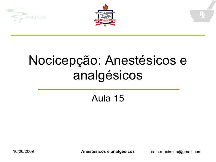 Nocicepção: Anestésicos e analgésicos Aula 15 16/06/2009 Anestésicos e analgésicos