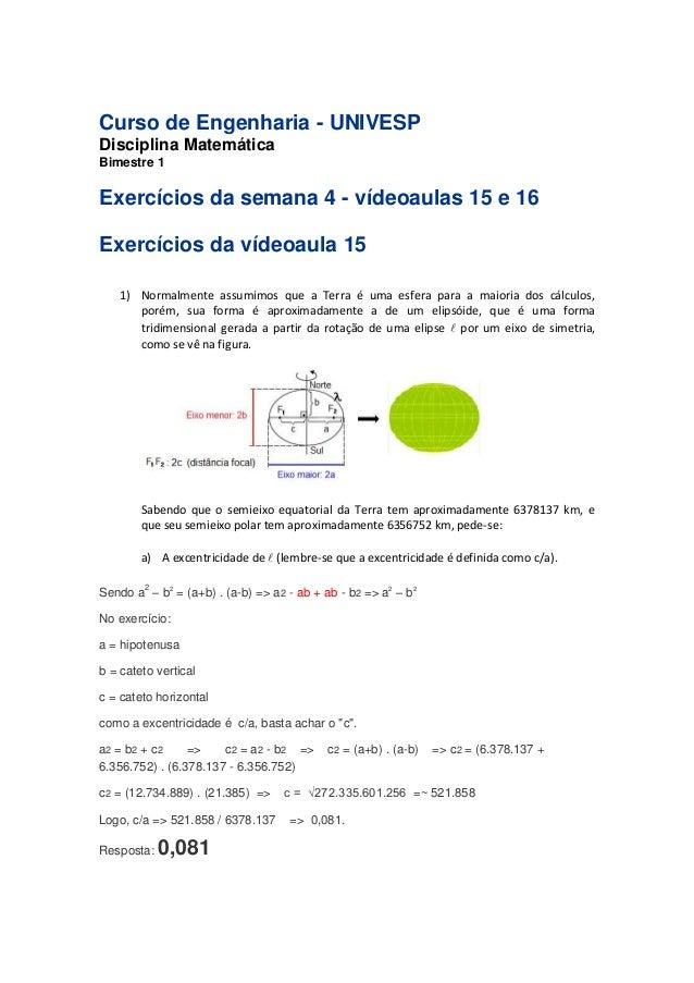 Curso de Engenharia - UNIVESP  Disciplina Matemática  Bimestre 1  Exercícios da semana 4 - vídeoaulas 15 e 16  Exercícios ...