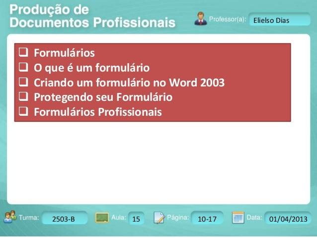 Turma: 2503-B Aula: 10 Pág: 10 a 17 Data: 18-jan-12  2503-B 15 10-17 01/04/2013  Instrutor: Ricardo Paladini Matos  Eliels...