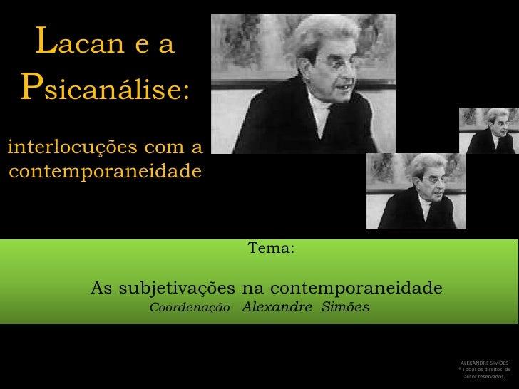 Lacan e a Psicanálise:interlocuções com a contemporaneidade<br />     Tema:<br />As subjetivações na contemporaneidade<br ...