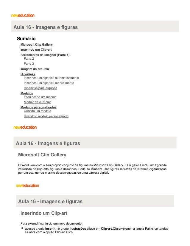 Aula 16 - Imagens e figuras Sumário Microsoft Clip Gallery Inserindo um Clip-art Ferramentas de Imagem (Parte 1) Parte 2 P...