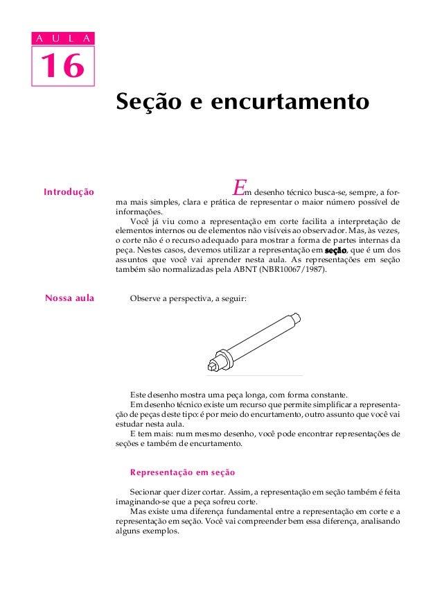A U L A  A U L A  1166  Introdução  Seção e encurtamento  Nossa aula  Em desenho técnico busca-se, sempre, a for-ma  mais ...
