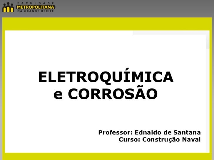 ELETROQUÍMICA  e CORROSÃO     Professor: Ednaldo de Santana           Curso: Construção Naval