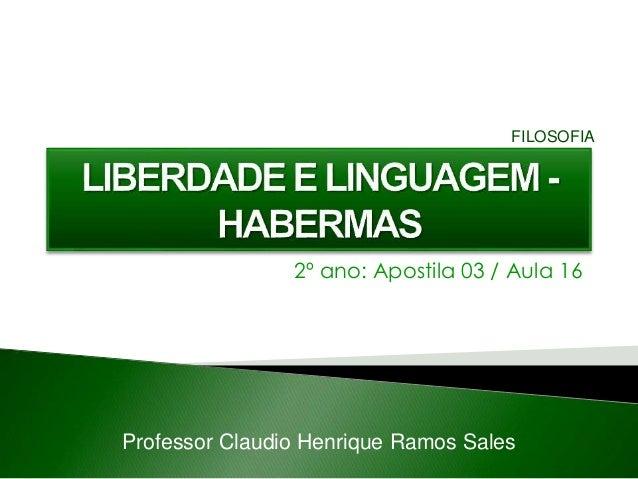 2º ano: Apostila 03 / Aula 16 Professor Claudio Henrique Ramos Sales FILOSOFIA