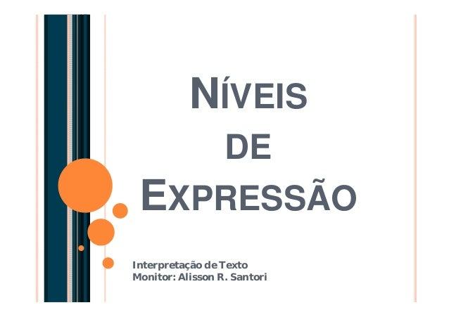 NÍVEIS DE EXPRESSÃO Interpretação de Texto Monitor: Alisson R. Santori