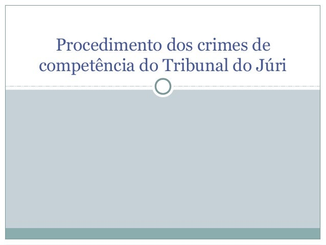 Procedimento dos crimes de competência do Tribunal do Júri