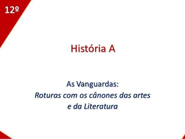 História A         As Vanguardas:Roturas com os cânones das artes         e da Literatura