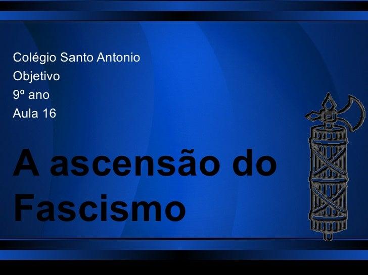 Colégio Santo AntonioObjetivo9º anoAula 16A ascensão doFascismo