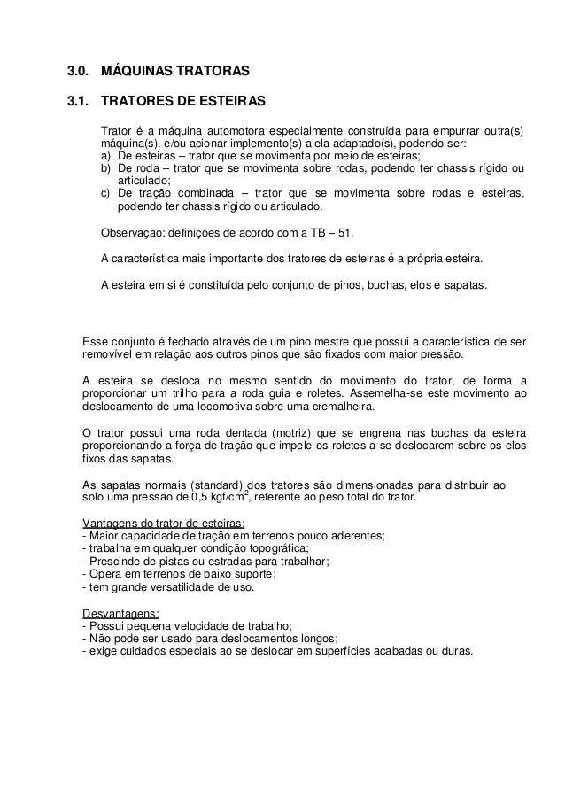 3.0. MÁQUINAS TRATORAS 3.1. TRATORES DE ESTEIRAS Trator é a máquina automotora especialmente construída para empurrar outr...