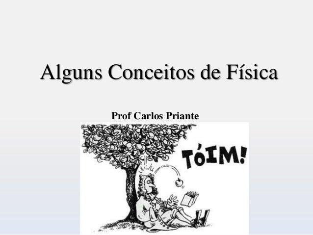 Alguns Conceitos de Física Prof Carlos Priante