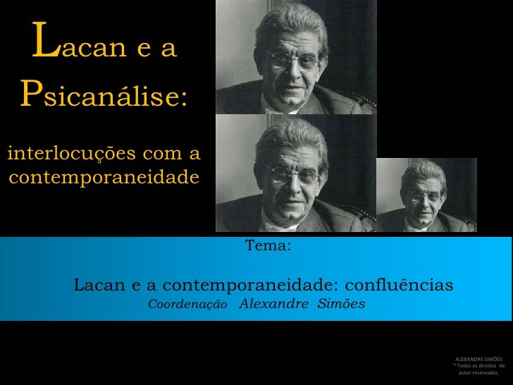 Lacan e a Psicanálise:interlocuções com acontemporaneidade                         Tema:      Lacan e a contemporaneidade:...