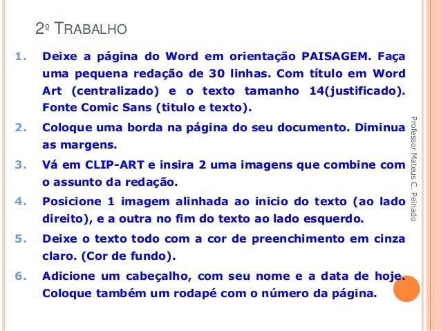 2º TRABALHO 1.   Deixe a página do Word em orientação PAISAGEM. Faça      uma pequena redação de 30 linhas. Com título em ...
