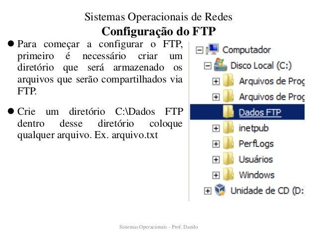 Configuração do FTP  Para começar a configurar o FTP, primeiro é necessário criar um diretório que será armazenado os arq...