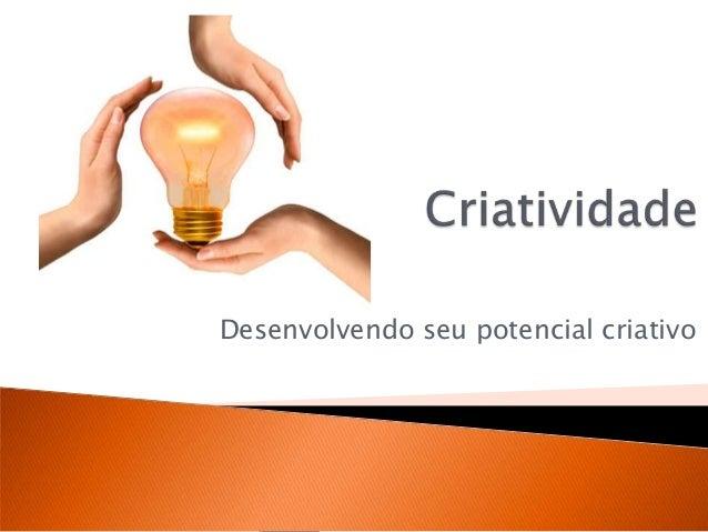 Desenvolvendo seu potencial criativo