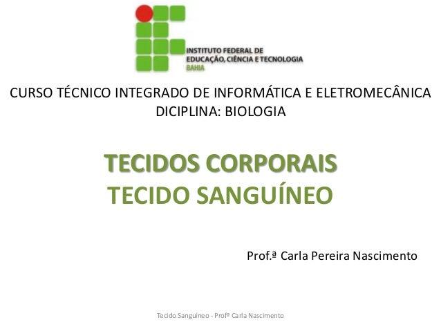 CURSO TÉCNICO INTEGRADO DE INFORMÁTICA E ELETROMECÂNICA                   DICIPLINA: BIOLOGIA            TECIDOS CORPORAIS...