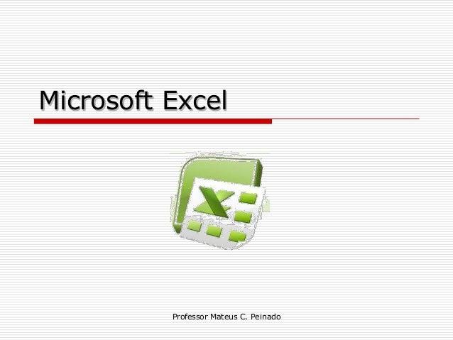 Microsoft Excel          Professor Mateus C. Peinado