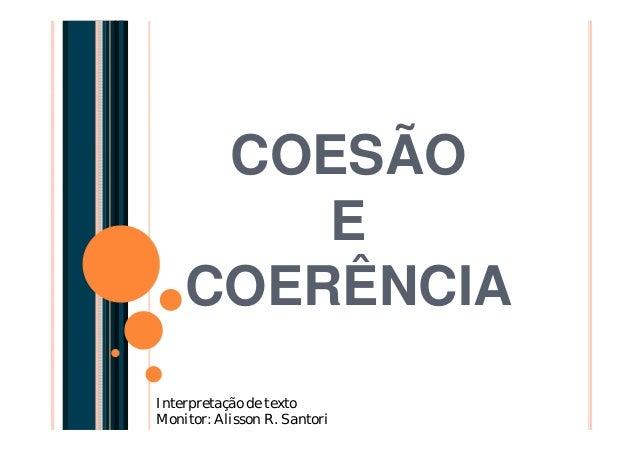 COESÃO E COERÊNCIA Interpretação de texto Monitor: Alisson R. Santori