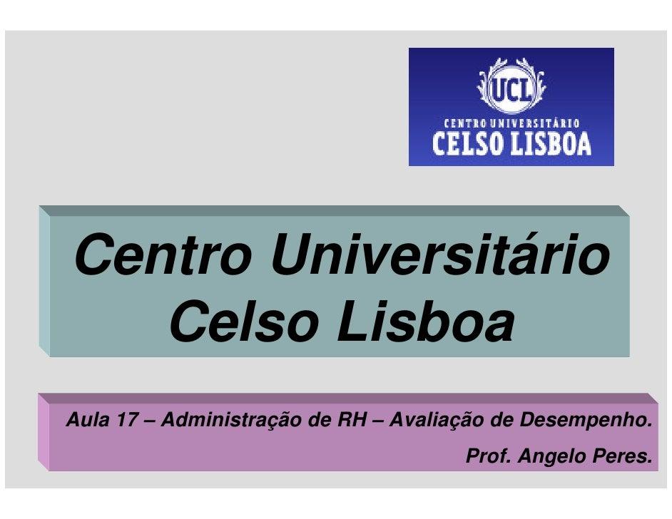 Centro Universitário    Celso Lisboa Aula 17 – Administração de RH – Avaliação de Desempenho.                             ...