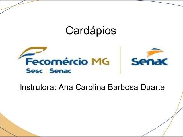 Principais características Cardápi odos Comércio atual  Instrutora: Ana Carolina Barbosa Duarte